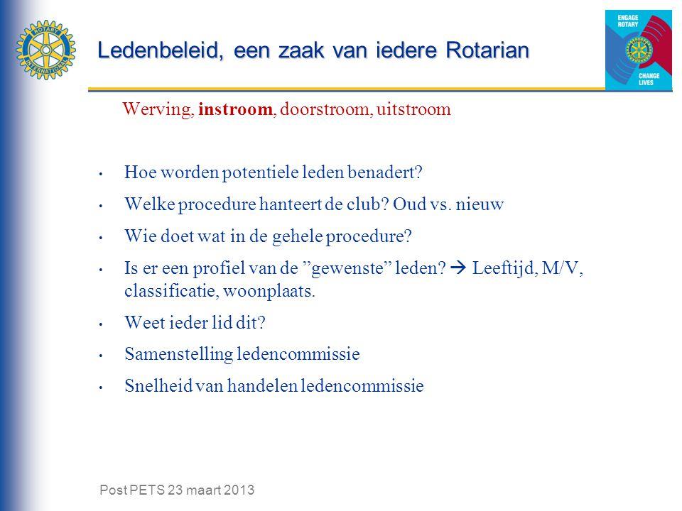 Ledenbeleid, een zaak van iedere Rotarian Werving, instroom, doorstroom, uitstroom Hoe worden potentiele leden benadert? Welke procedure hanteert de c