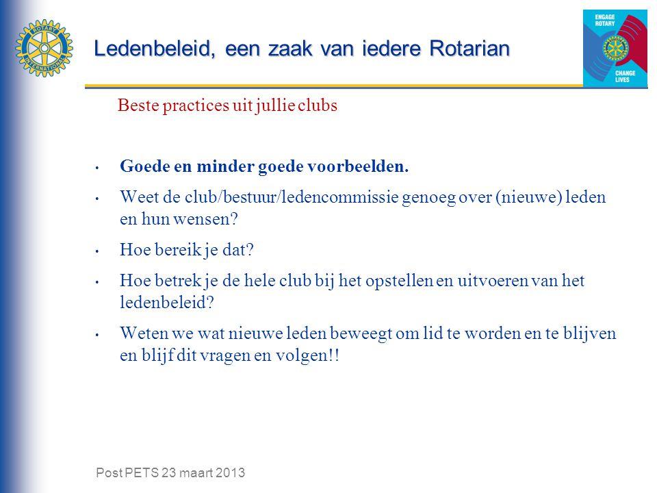 Ledenbeleid, een zaak van iedere Rotarian Beste practices uit jullie clubs Goede en minder goede voorbeelden. Weet de club/bestuur/ledencommissie geno