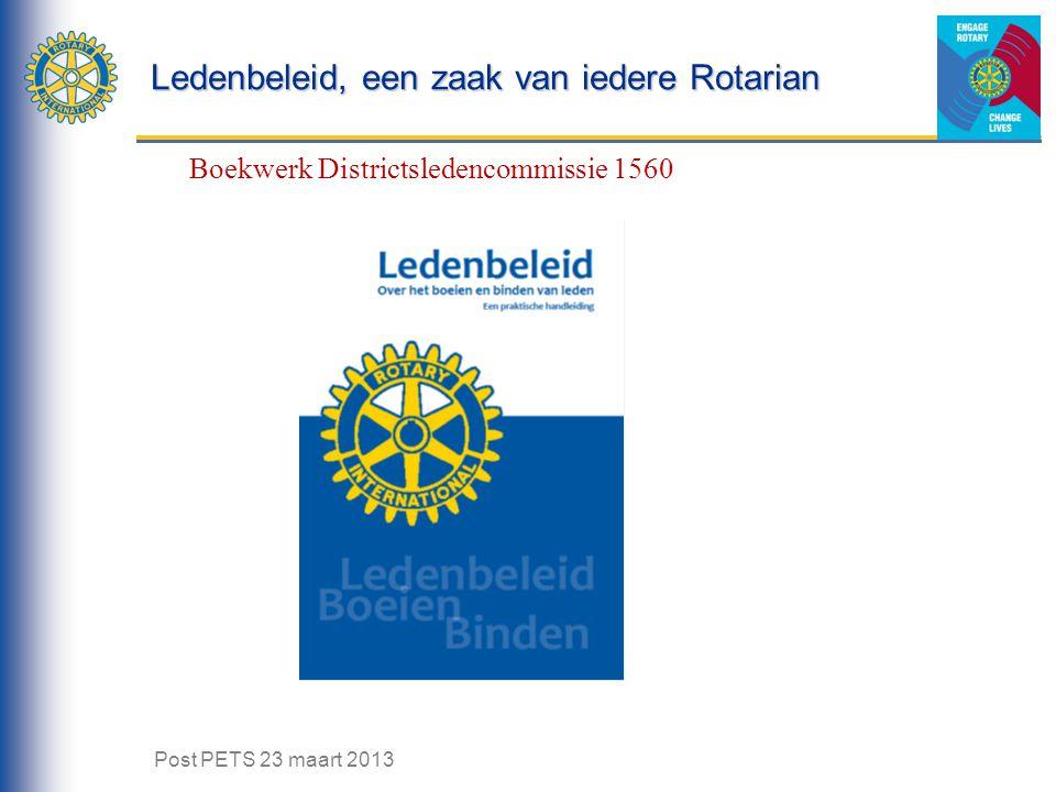 Ledenbeleid, een zaak van iedere Rotarian Boekwerk Districtsledencommissie 1560 Post PETS 23 maart 2013