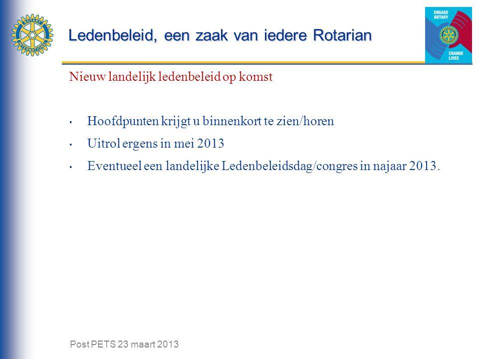 Ledenbeleid, een zaak van iedere Rotarian Nieuw landelijk ledenbeleid op komst Hoofdpunten krijgt u binnenkort te zien/horen Uitrol ergens in mei 2013 Eventueel een landelijke Ledenbeleidsdag/congres in najaar 2013.