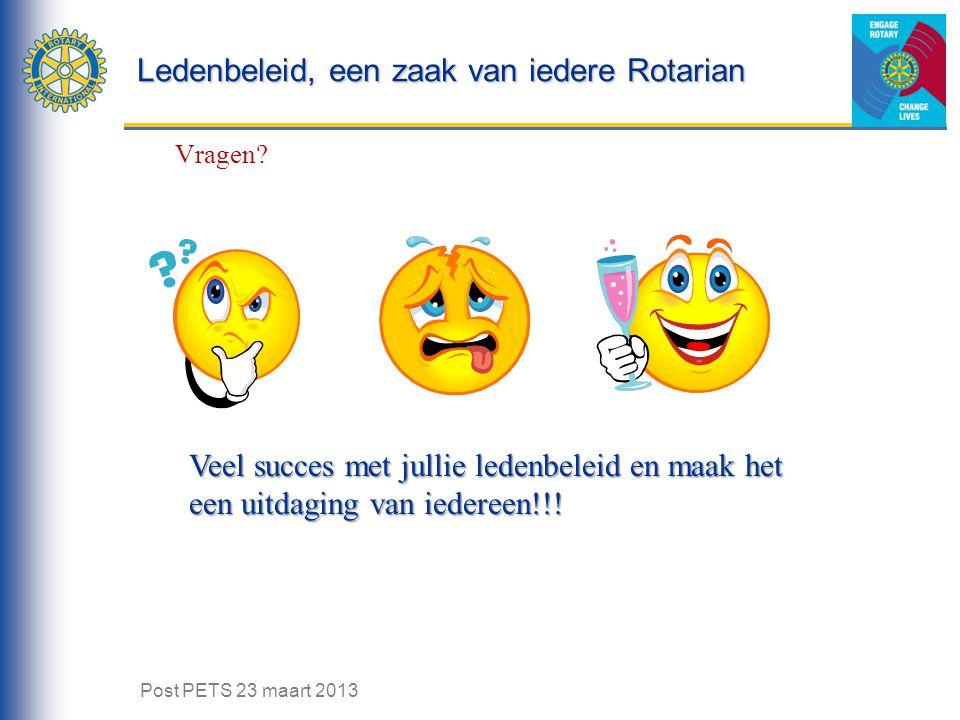 Ledenbeleid, een zaak van iedere Rotarian Vragen? Veel succes met jullie ledenbeleid en maak het een uitdaging van iedereen!!! Post PETS 23 maart 2013