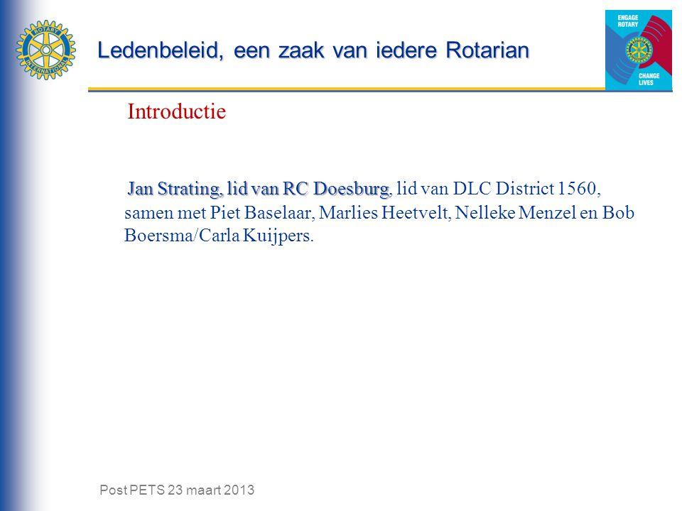 Ledenbeleid, een zaak van iedere Rotarian Introductie Jan Strating, lid van RC Doesburg Jan Strating, lid van RC Doesburg, lid van DLC District 1560, samen met Piet Baselaar, Marlies Heetvelt, Nelleke Menzel en Bob Boersma/Carla Kuijpers.