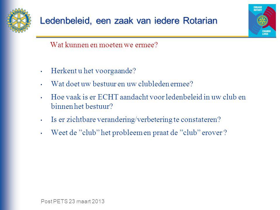 Ledenbeleid, een zaak van iedere Rotarian Wat kunnen en moeten we ermee? Herkent u het voorgaande? Wat doet uw bestuur en uw clubleden ermee? Hoe vaak