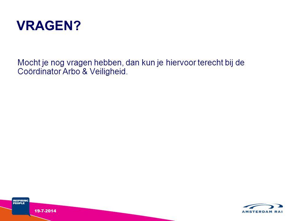 Mocht je nog vragen hebben, dan kun je hiervoor terecht bij de Coördinator Arbo & Veiligheid. VRAGEN? 19-7-2014