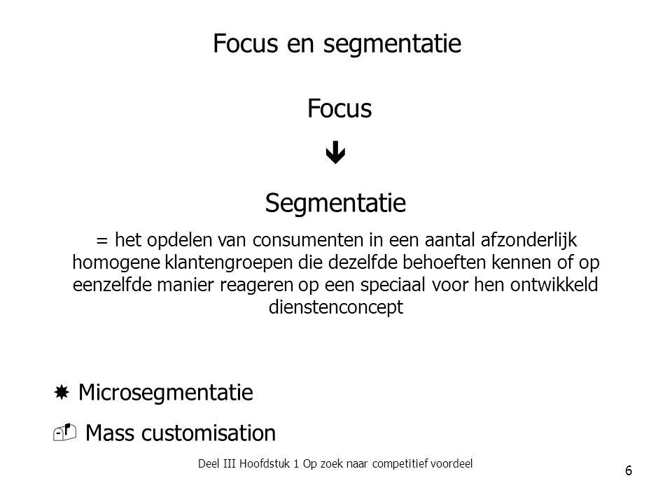 Deel III Hoofdstuk 1 Op zoek naar competitief voordeel 7 Proces van marktsegmentatie 1.Segmentatiecriteria bepalen 2.Profiel van de segmenten opstellen 1.Criteria bepalen om de aantrekkelijkheid te meten 2.Keuze van segment(en) maken 1.Dienstenconcept opstellen voor elk segment 2.Marketingmix opstellen voor elk segment segmentingtargetingpositioning