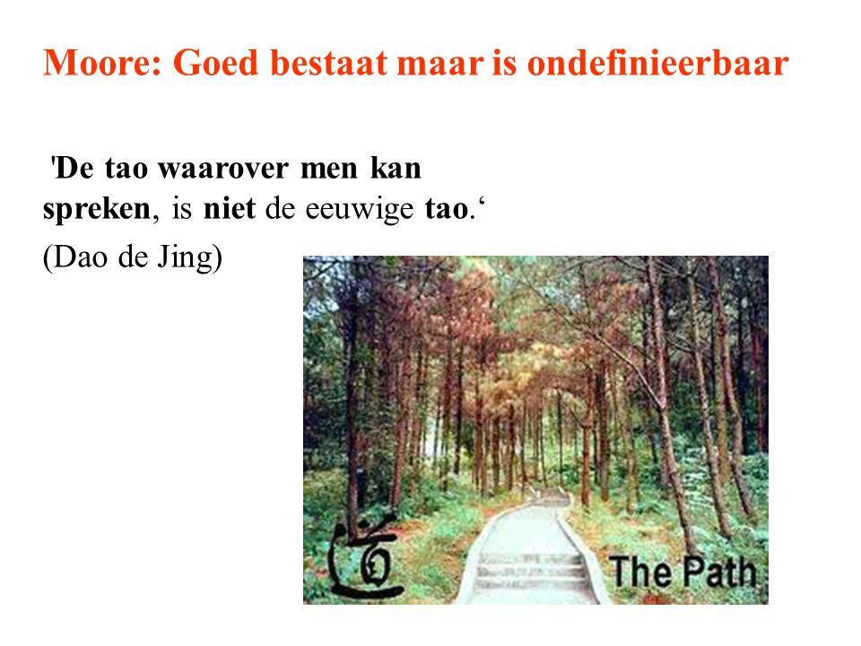 Moore: Goed bestaat maar is ondefinieerbaar 'De tao waarover men kan spreken, is niet de eeuwige tao.' (Dao de Jing)