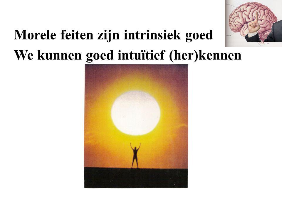 Morele feiten zijn intrinsiek goed We kunnen goed intuïtief (her)kennen