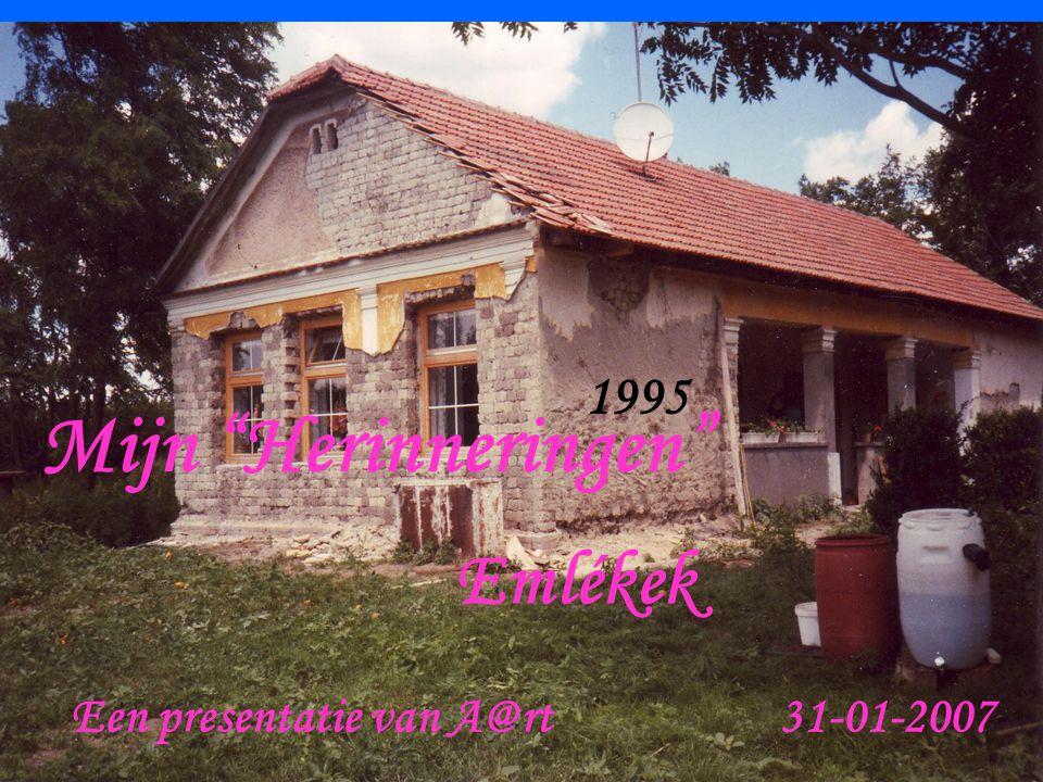 Mijn 'Herinneringen Aart http://lajosmizse.spaces.live.com/http://lajosmizse.spaces.live.com/ 1995 Mijn Herinneringen Een presentatie van A@rt 31-01-2007 Emlékek