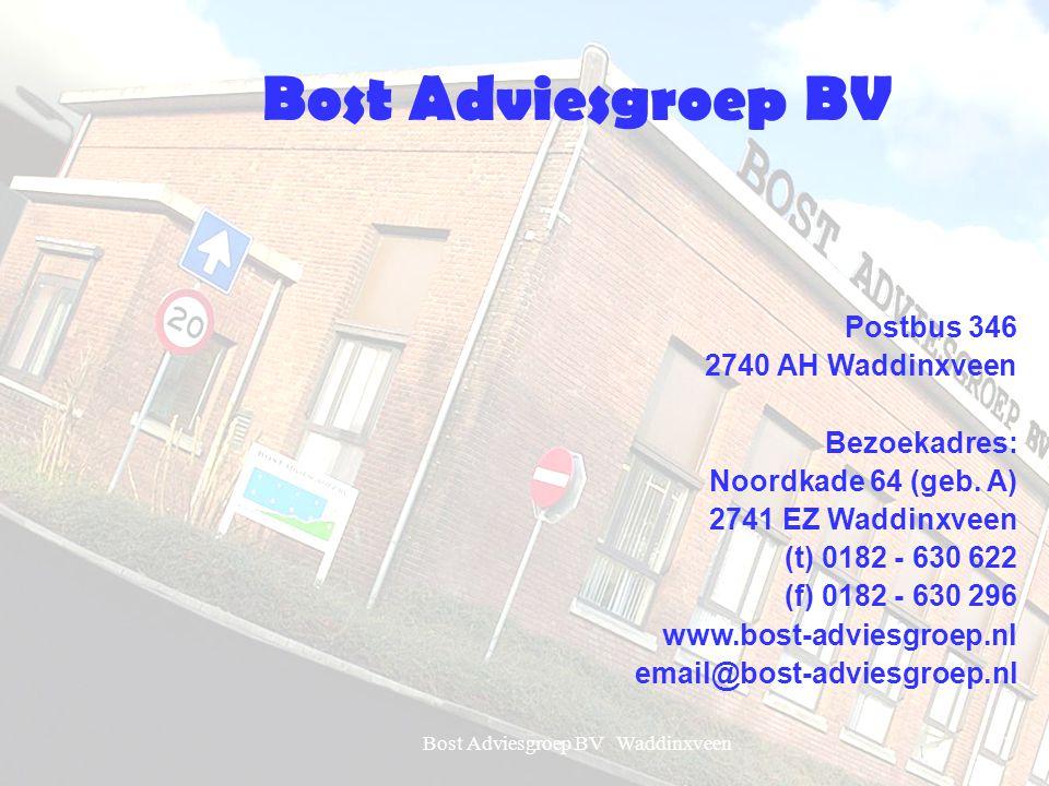 Bost Adviesgroep BV Waddinxveen1 Bost Adviesgroep BV Postbus 346 2740 AH Waddinxveen Bezoekadres: Noordkade 64 (geb. A) 2741 EZ Waddinxveen (t) 0182 -