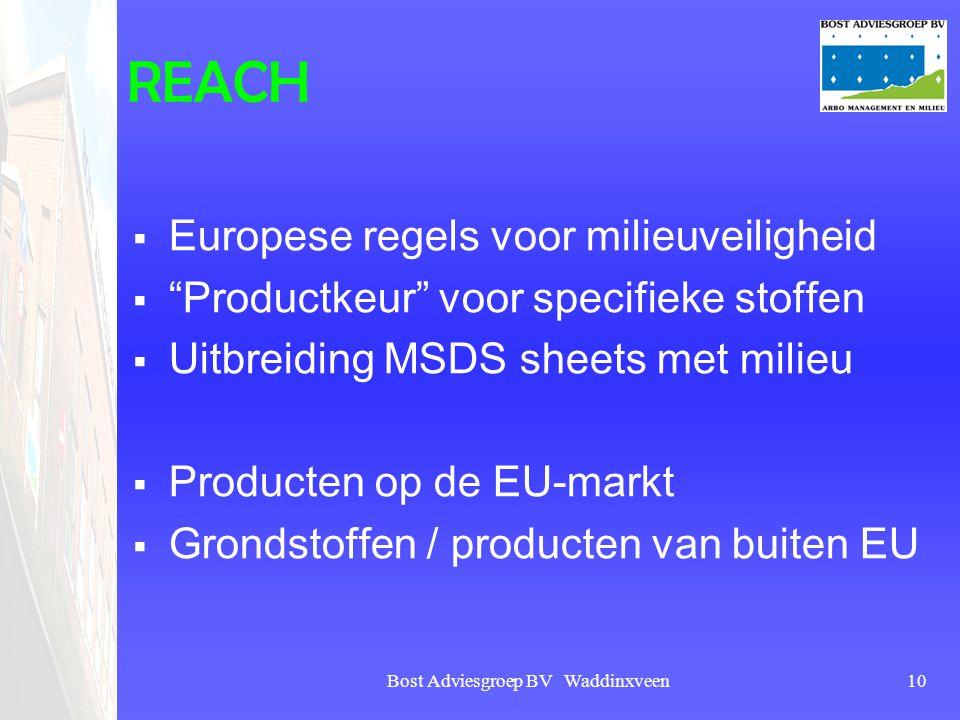 """Bost Adviesgroep BV Waddinxveen10 REACH  Europese regels voor milieuveiligheid  """"Productkeur"""" voor specifieke stoffen  Uitbreiding MSDS sheets met"""