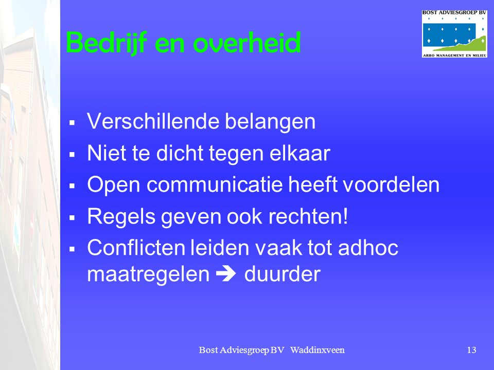 Bost Adviesgroep BV Waddinxveen13 Bedrijf en overheid  Verschillende belangen  Niet te dicht tegen elkaar  Open communicatie heeft voordelen  Rege