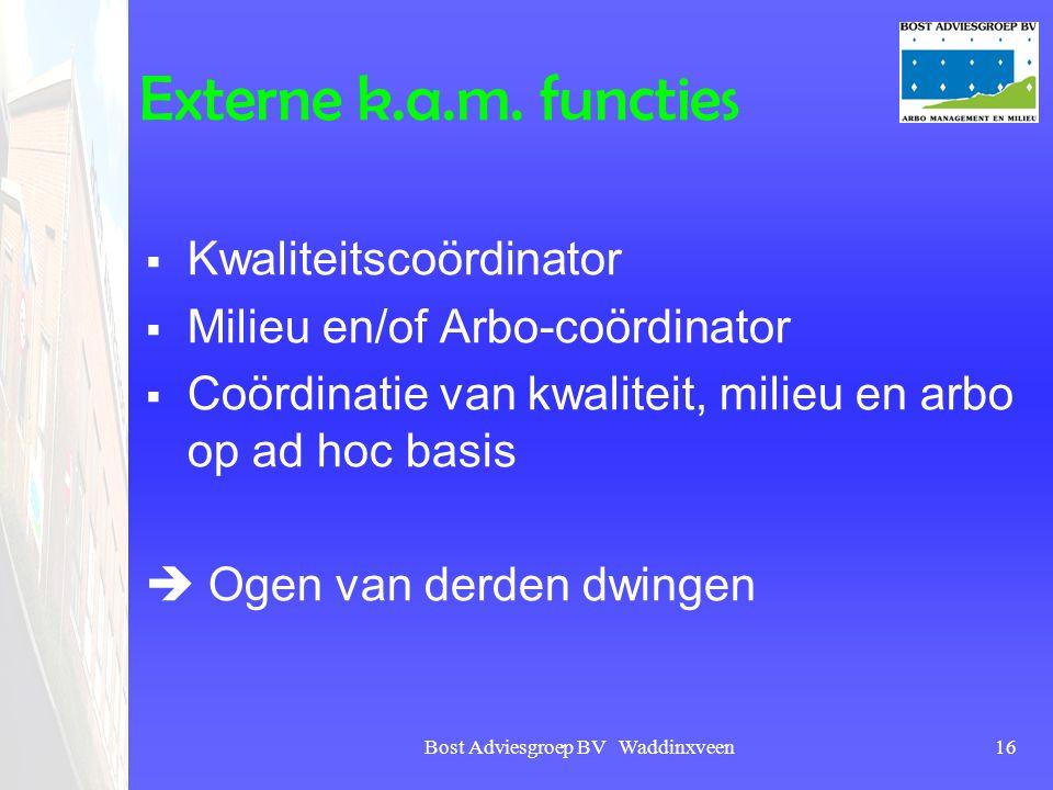 Bost Adviesgroep BV Waddinxveen16 Externe k.a.m. functies  Kwaliteitscoördinator  Milieu en/of Arbo-coördinator  Coördinatie van kwaliteit, milieu