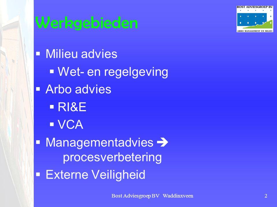 Bost Adviesgroep BV Waddinxveen2 Werkgebieden  Milieu advies  Wet- en regelgeving  Arbo advies  RI&E  VCA  Managementadvies  procesverbetering