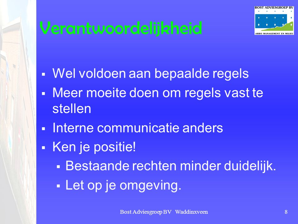 Bost Adviesgroep BV Waddinxveen8 Verantwoordelijkheid  Wel voldoen aan bepaalde regels  Meer moeite doen om regels vast te stellen  Interne communi