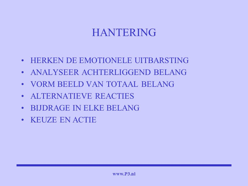 www.P3.nl HANTERING HERKEN DE EMOTIONELE UITBARSTING ANALYSEER ACHTERLIGGEND BELANG VORM BEELD VAN TOTAAL BELANG ALTERNATIEVE REACTIES BIJDRAGE IN ELK