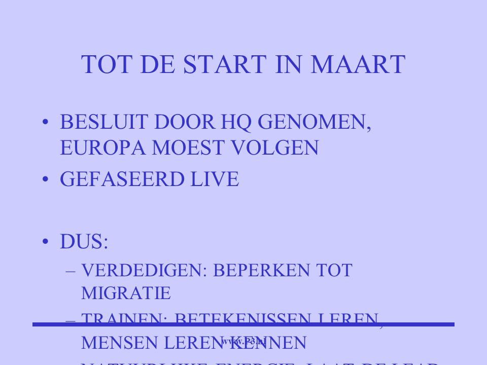 www.P3.nl TOT DE START IN MAART BESLUIT DOOR HQ GENOMEN, EUROPA MOEST VOLGEN GEFASEERD LIVE DUS: –VERDEDIGEN: BEPERKEN TOT MIGRATIE –TRAINEN: BETEKENI