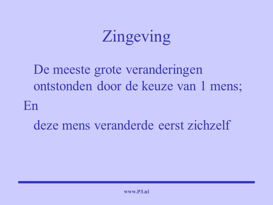www.P3.nl Zingeving De meeste grote veranderingen ontstonden door de keuze van 1 mens; En deze mens veranderde eerst zichzelf