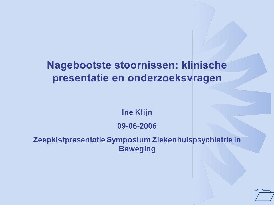 1 Nagebootste stoornissen: klinische presentatie en onderzoeksvragen Ine Klijn 09-06-2006 Zeepkistpresentatie Symposium Ziekenhuispsychiatrie in Beweg