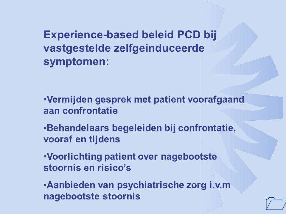 1 Experience-based beleid PCD bij vastgestelde zelfgeinduceerde symptomen: Vermijden gesprek met patient voorafgaand aan confrontatie Behandelaars beg