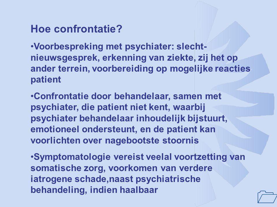 1 Hoe confrontatie? Voorbespreking met psychiater: slecht- nieuwsgesprek, erkenning van ziekte, zij het op ander terrein, voorbereiding op mogelijke r
