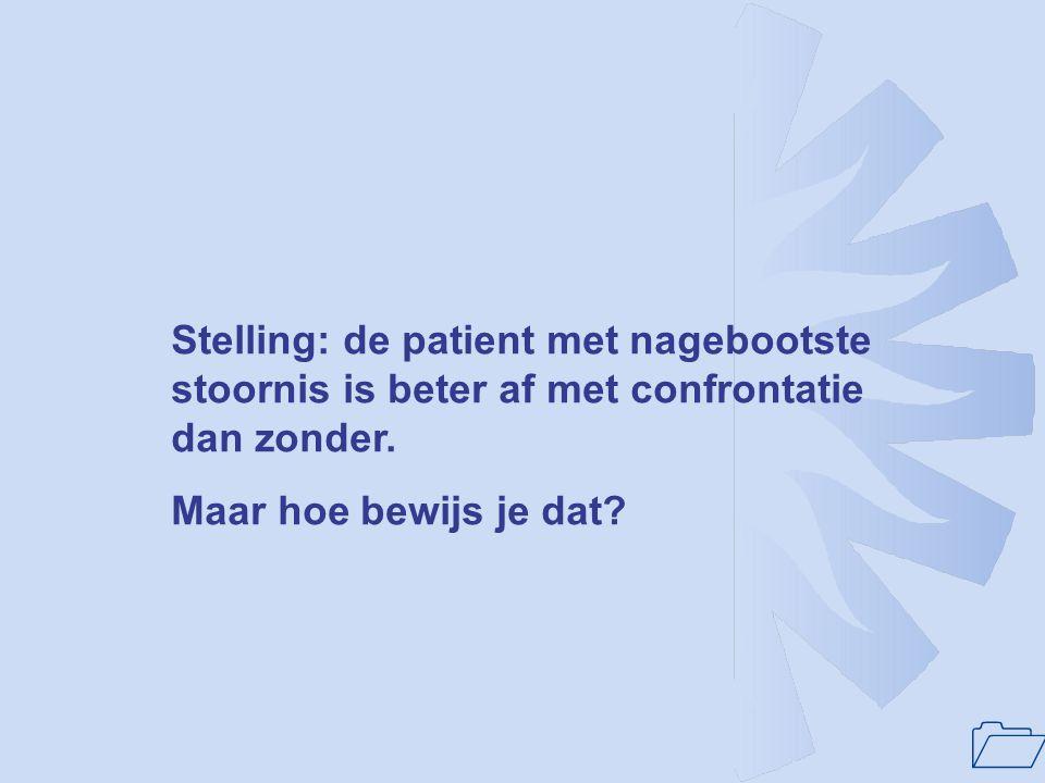 1 Stelling: de patient met nagebootste stoornis is beter af met confrontatie dan zonder. Maar hoe bewijs je dat?