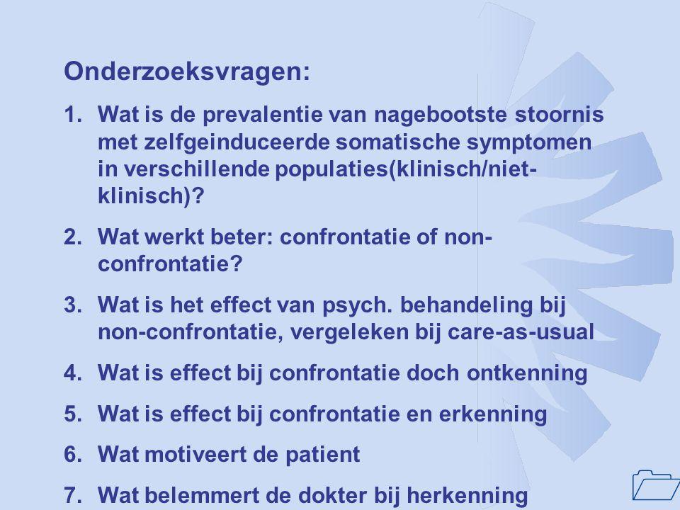 1 Onderzoeksvragen: 1.Wat is de prevalentie van nagebootste stoornis met zelfgeinduceerde somatische symptomen in verschillende populaties(klinisch/ni