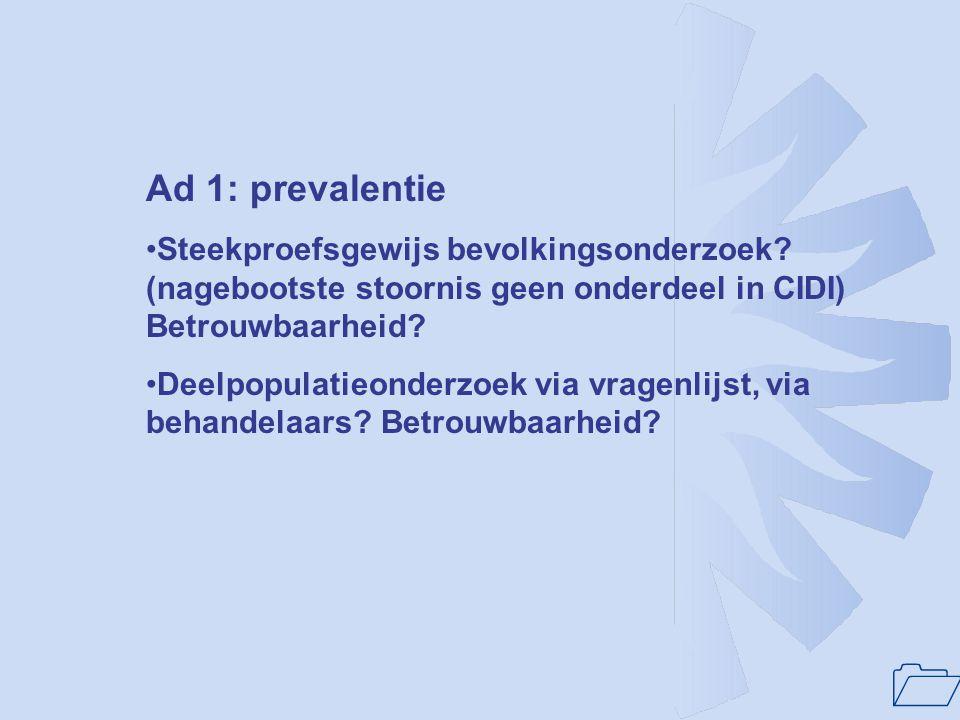 1 Ad 1: prevalentie Steekproefsgewijs bevolkingsonderzoek? (nagebootste stoornis geen onderdeel in CIDI) Betrouwbaarheid? Deelpopulatieonderzoek via v