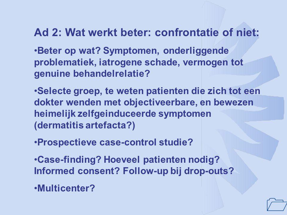 1 Ad 2: Wat werkt beter: confrontatie of niet: Beter op wat? Symptomen, onderliggende problematiek, iatrogene schade, vermogen tot genuine behandelrel