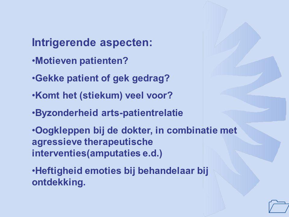 1 Intrigerende aspecten: Motieven patienten? Gekke patient of gek gedrag? Komt het (stiekum) veel voor? Byzonderheid arts-patientrelatie Oogkleppen bi