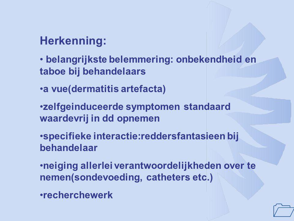 1 Herkenning: belangrijkste belemmering: onbekendheid en taboe bij behandelaars a vue(dermatitis artefacta) zelfgeinduceerde symptomen standaard waard