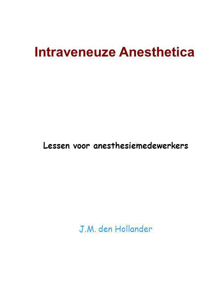 Lessen voor anesthesiemedewerkers J.M. den Hollander Intraveneuze Anesthetica