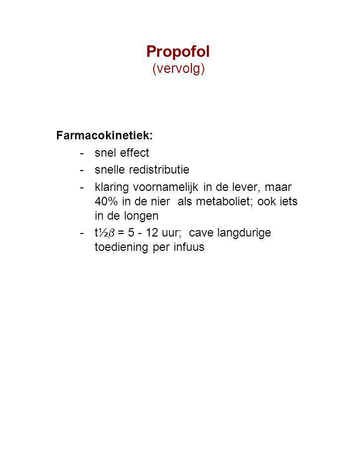 Farmacokinetiek: snel effect snelle redistributie klaring voornamelijk in de lever, maar 40% in de nier als metaboliet; ook iets in de longen t½  = 5 - 12 uur; cave langdurige toediening per infuus Propofol (vervolg)
