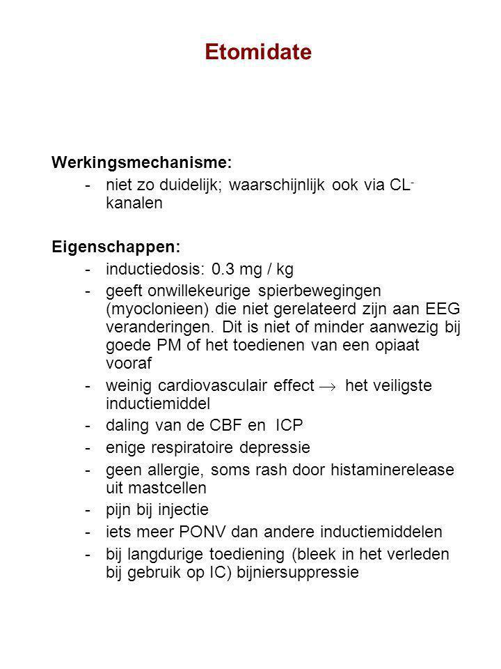 Etomidate Werkingsmechanisme: niet zo duidelijk; waarschijnlijk ook via CL - kanalen Eigenschappen: inductiedosis: 0.3 mg / kg geeft onwillekeurige spierbewegingen (myoclonieen) die niet gerelateerd zijn aan EEG veranderingen.