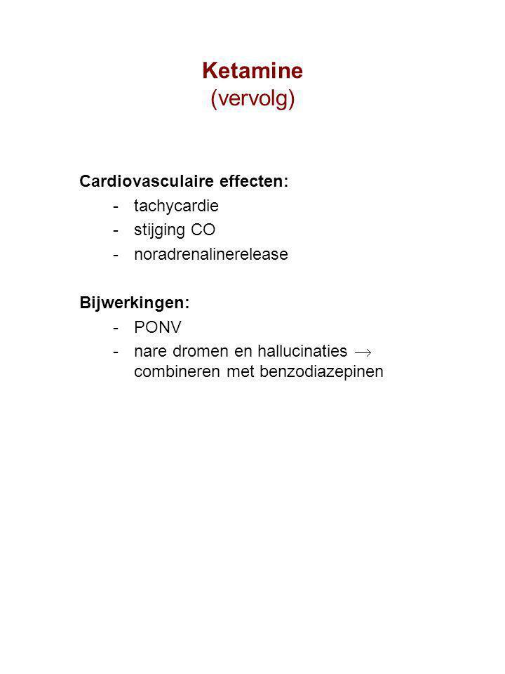 Ketamine (vervolg) Cardiovasculaire effecten: tachycardie stijging CO noradrenalinerelease Bijwerkingen: PONV nare dromen en hallucinaties  combineren met benzodiazepinen