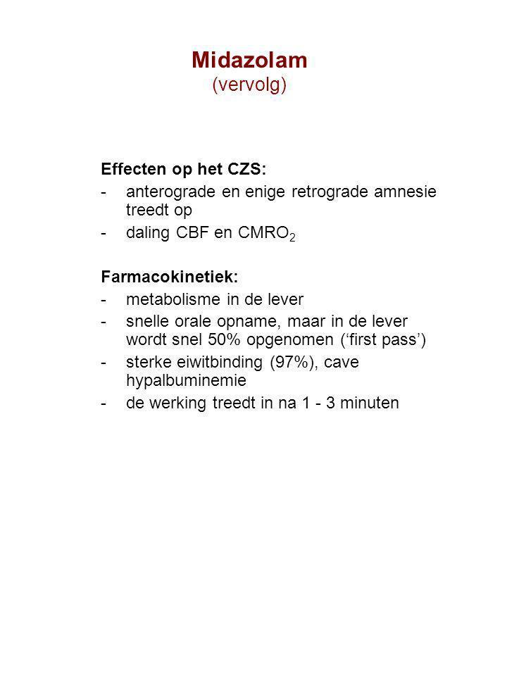Effecten op het CZS: anterograde en enige retrograde amnesie treedt op daling CBF en CMRO 2 Farmacokinetiek: metabolisme in de lever snelle orale