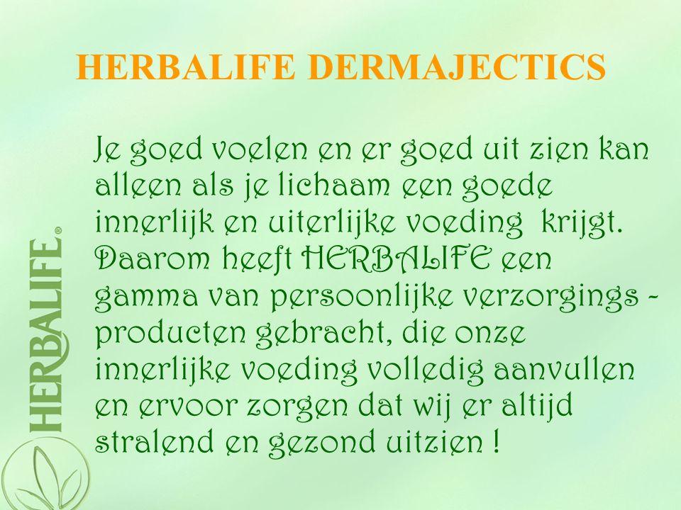 HERBALIFE DERMAJECTICS Je goed voelen en er goed uit zien kan alleen als je lichaam een goede innerlijk en uiterlijke voeding krijgt. Daarom heeft HER