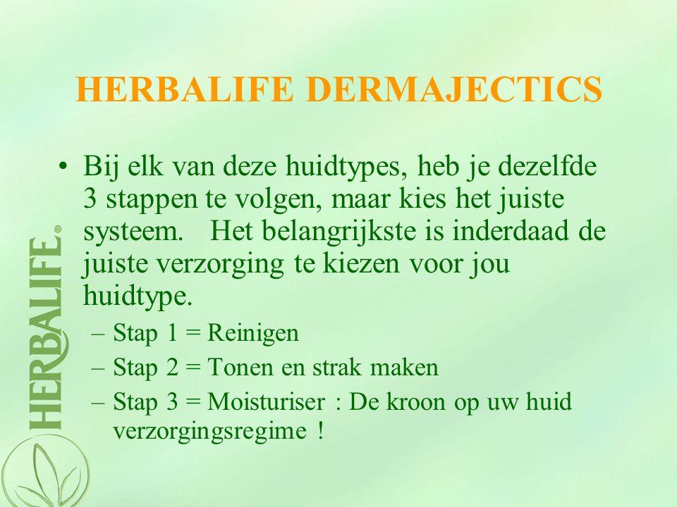 HERBALIFE DERMAJECTICS Bij elk van deze huidtypes, heb je dezelfde 3 stappen te volgen, maar kies het juiste systeem. Het belangrijkste is inderdaad d