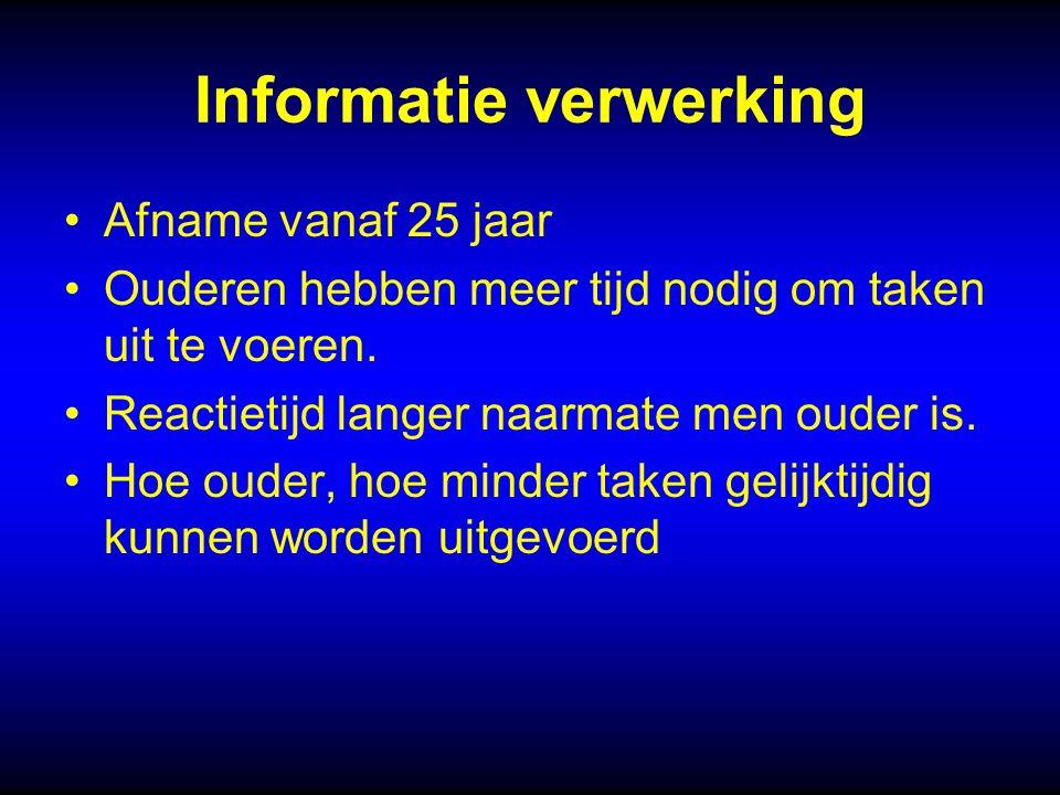 Informatie verwerking Afname vanaf 25 jaar Ouderen hebben meer tijd nodig om taken uit te voeren.
