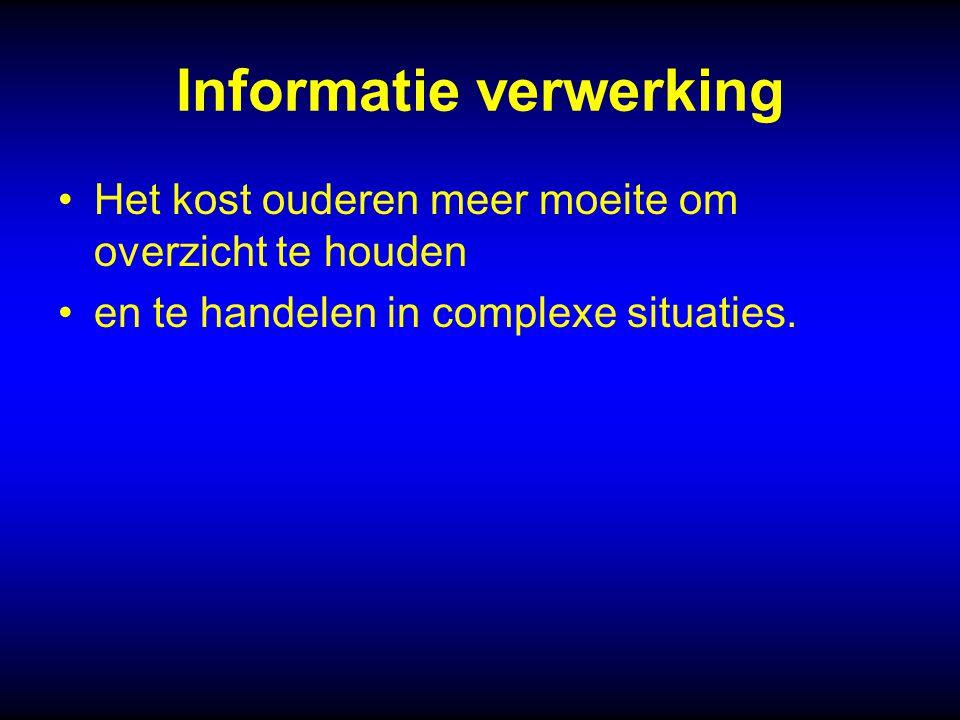 Informatie verwerking Het kost ouderen meer moeite om overzicht te houden en te handelen in complexe situaties.