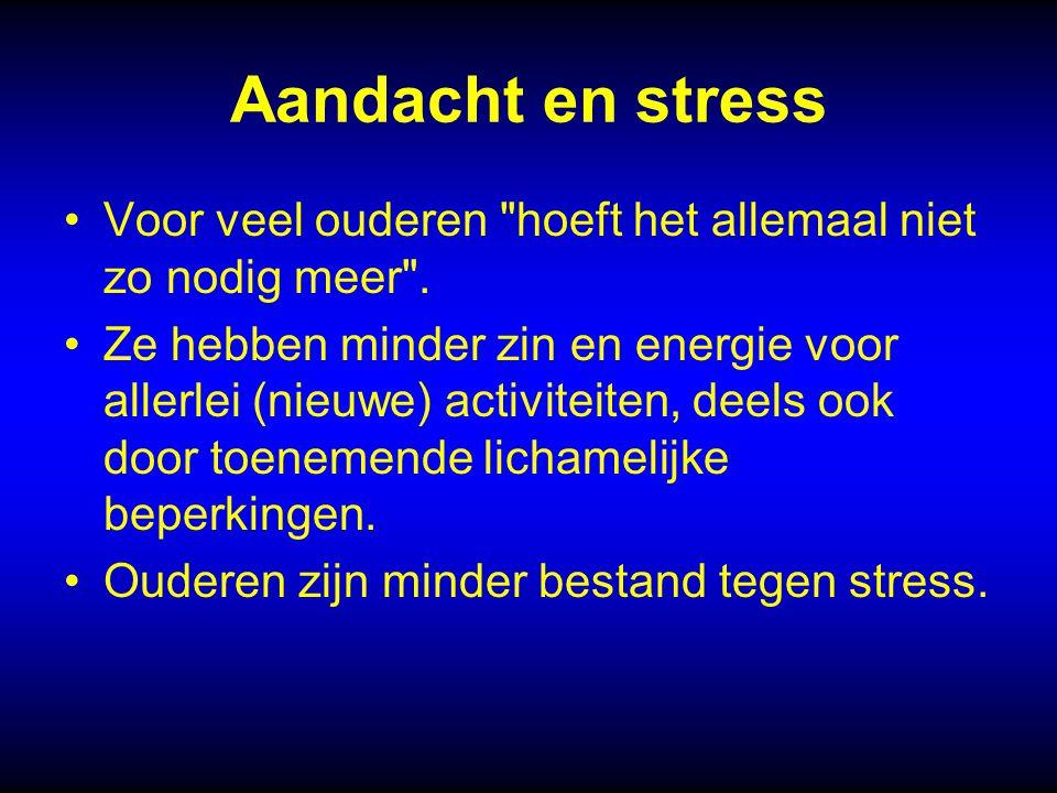 Aandacht en stress Voor veel ouderen hoeft het allemaal niet zo nodig meer .
