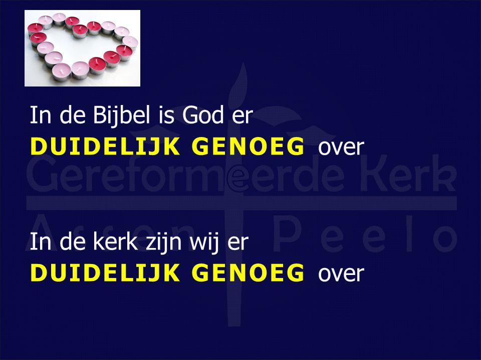 In de Bijbel is God er DUIDELIJK GENOEGover In de kerk zijn wij er DUIDELIJK GENOEGover