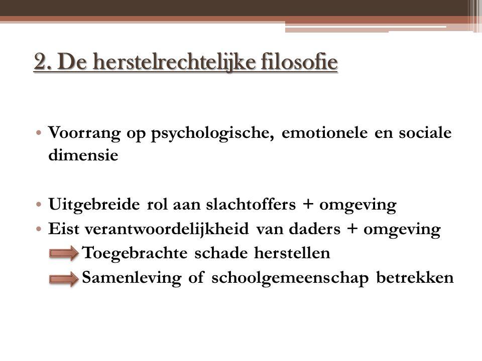 2. De herstelrechtelijke filosofie Voorrang op psychologische, emotionele en sociale dimensie Uitgebreide rol aan slachtoffers + omgeving Eist verantw