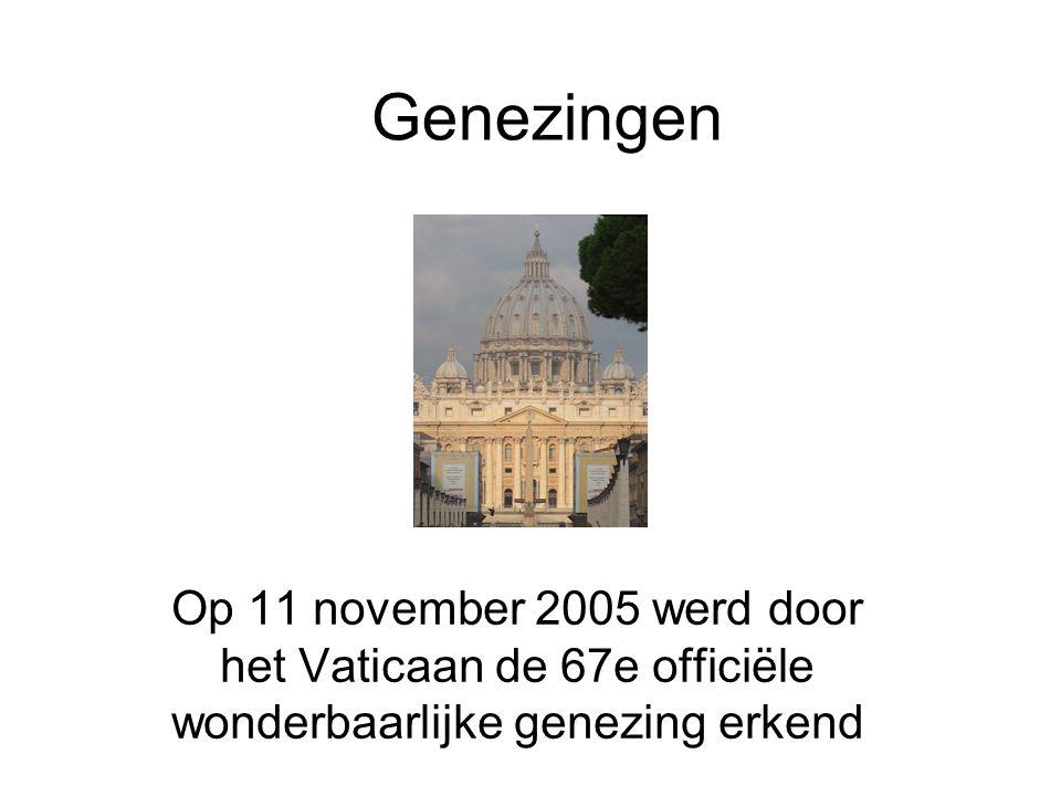 Genezingen Op 11 november 2005 werd door het Vaticaan de 67e officiële wonderbaarlijke genezing erkend