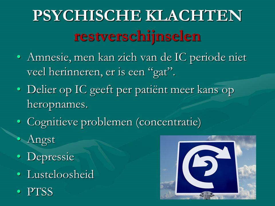 """PSYCHISCHE KLACHTEN restverschijnselen Amnesie, men kan zich van de IC periode niet veel herinneren, er is een """"gat"""".Amnesie, men kan zich van de IC p"""
