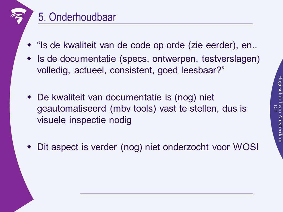 5. Onderhoudbaar  Is de kwaliteit van de code op orde (zie eerder), en..