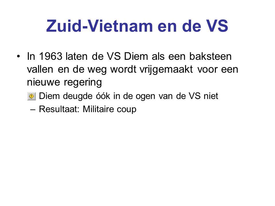 Zuid-Vietnam en de VS In 1963 laten de VS Diem als een baksteen vallen en de weg wordt vrijgemaakt voor een nieuwe regering –Diem deugde óók in de ogen van de VS niet –Resultaat: Militaire coup