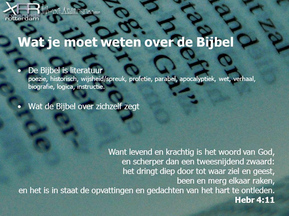 Wat je moet weten over de Bijbel De Bijbel is literatuur poezie, historisch, wijsheid/spreuk, profetie, parabel, apocalyptiek, wet, verhaal, biografie, logica, instructie.