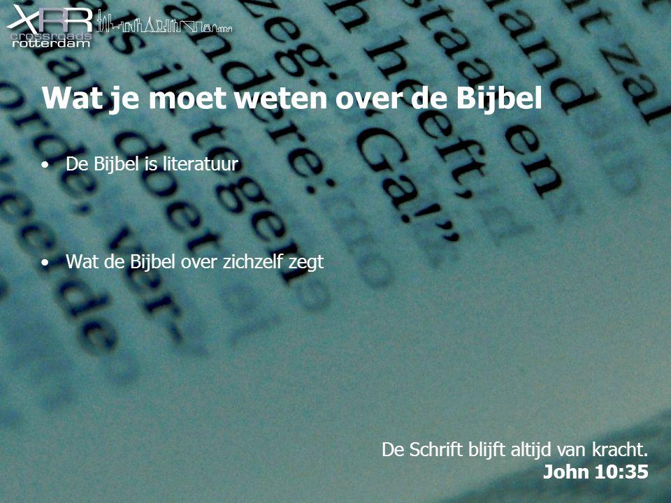 Wat je moet weten over de Bijbel De Bijbel is literatuur Wat de Bijbel over zichzelf zegt De Schrift blijft altijd van kracht.