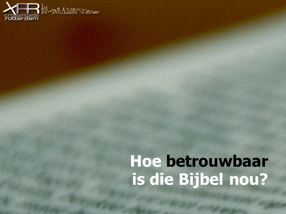 Hoe betrouwbaar is die Bijbel nou?