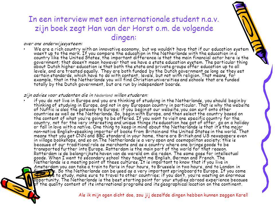 In een interview met een internationale student n.a.v. zijn boek zegt Han van der Horst o.m. de volgende dingen: over ons onderwijssysteem: We are a r
